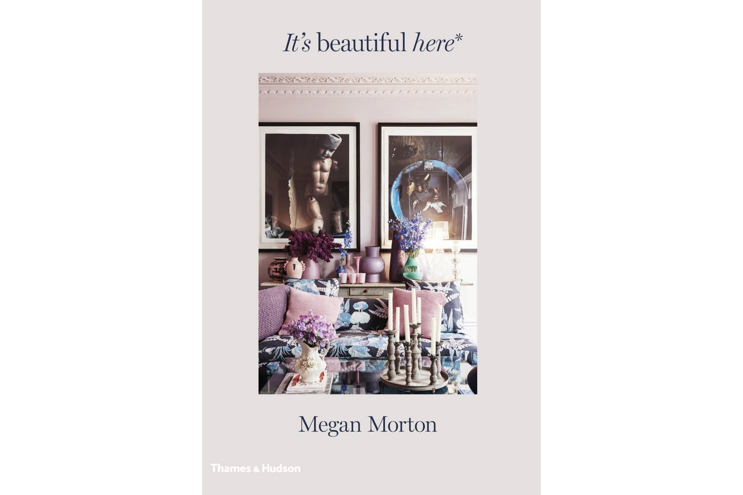 It's Beautiful Here Book by Megan Morton for Thames & Hudson